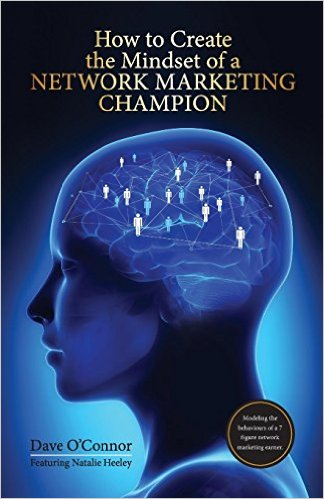 How To Create The Mindset Of A Network Marketing Champion – Dave O'Connor