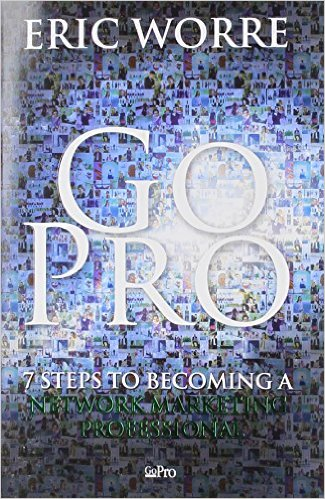 Go Pro – 7 Steps to Becoming a Network Marketing Professional – Eric Worre