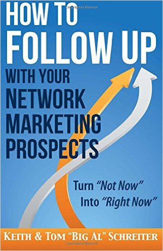 How to Follow Up With Your Network Marketing Prospects: Turn Not Now Into Right Now! - Keith Schreiter