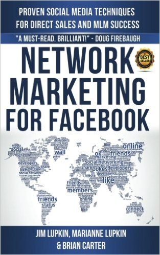 Network Marketing For Facebook: Proven Social Media Techniques For Direct Sales & MLM Success – Jim Lupkin
