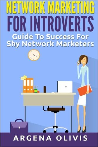 Network Marketing For Introverts: Guide To Success For The Shy Network Marketer - Argena Olivis