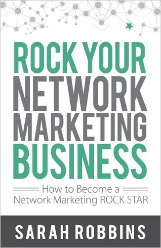 Rock Your Network Marketing Business: How to Become a Network Marketing Rock Star - Sarah Robbins