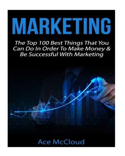 Marketing: The Top 100 Best Things That You Can Do In Order …