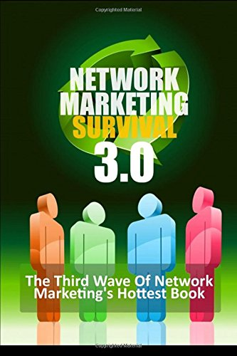 Network Marketing Survival 3.0 – The Third Wave of Network Marketing's Hottest Book