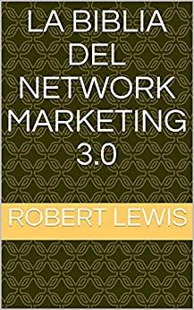 La Biblia del Network Marketing 3.0 (Spanish Edition)