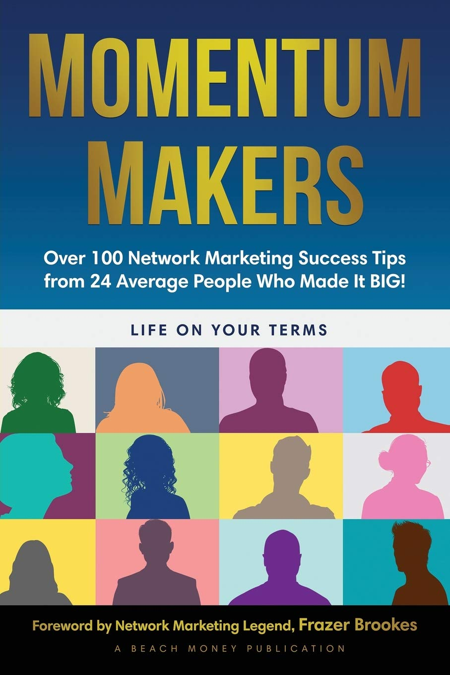 Momentum Makers: Over 100 Network Marketing Succcess Tips From 24 Average People Who Made It BIG!