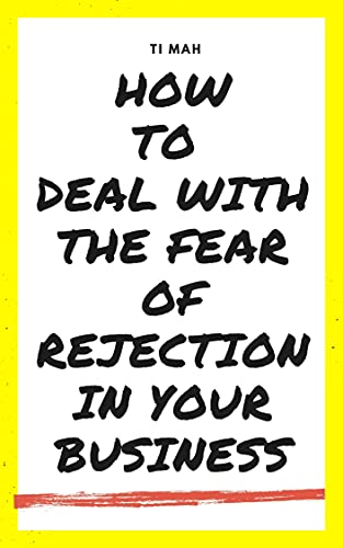 How Do You Deal With The Fear Of Rejection In Your Business