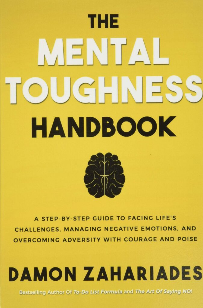 The Mental Toughness Handbook: A Step-By-Step Guide to Facing Life's Challenges, Managing Negative Emotions, and Overcoming Adversity with Courage and Poise