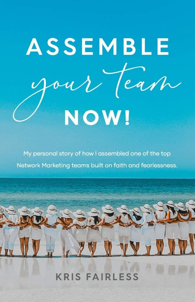 Assemble Your Team Now!: My personal story of how I assembled one of the top Network Marketing teams built on faith and fearlessness.