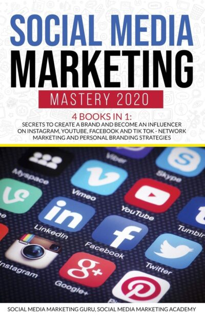 Social Media Marketing Mastery 2020 4 Books in 1: Secrets to create a Brand and become an Influencer on Instagram, Youtube, Facebook and Tik Tok - Network Marketing and Personal Branding Strategies