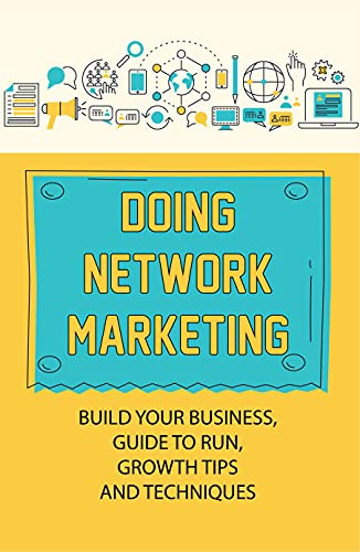 Doing Network Marketing: Build Your Business, Guide To Run, Growth Tips And Techniques: Network Marketing Business Growth Guide