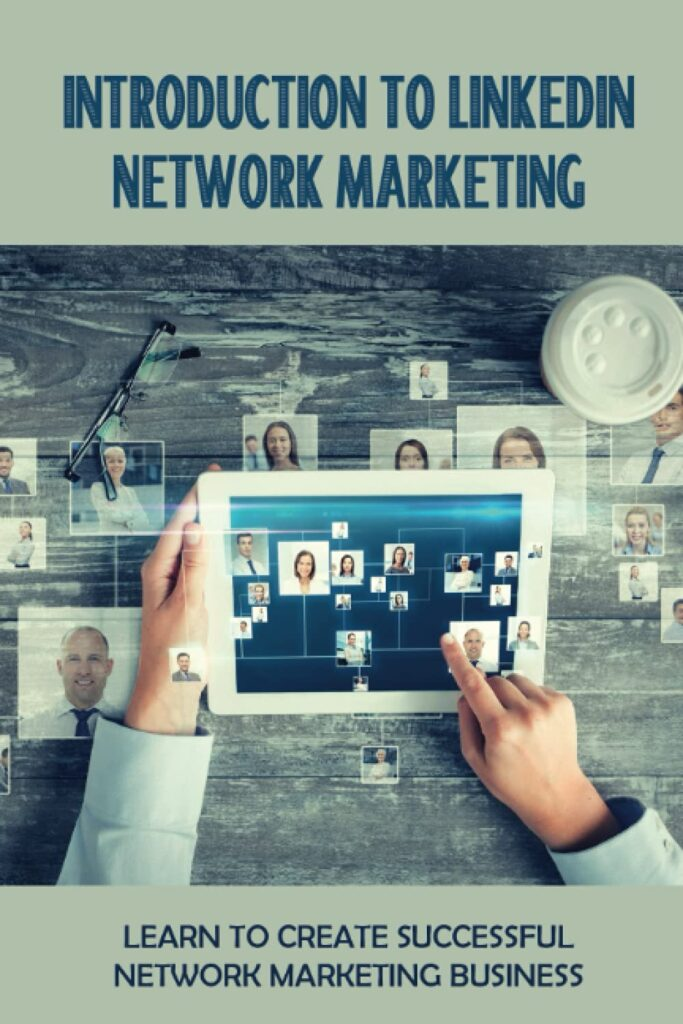 Introduction To LinkedIn Network Marketing: Learn To Create Successful Network Marketing Business: How To Use Linkedin For Direct Sales