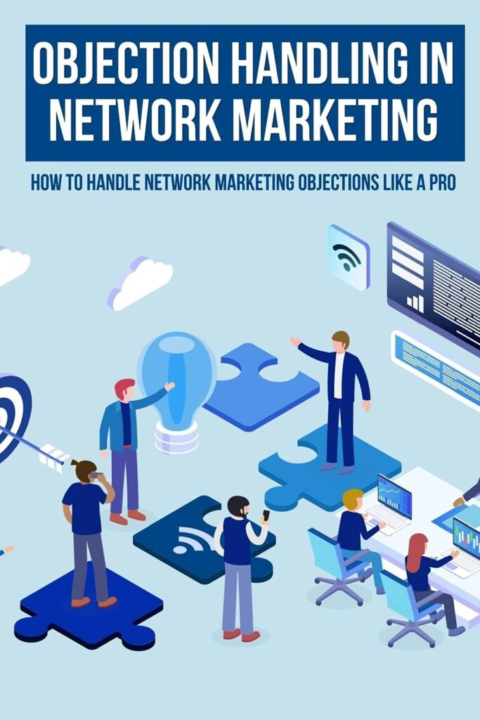 Objection Handling In Network Marketing: How To Handle Network Marketing Objections Like A Pro: Most Common Types Of Objections