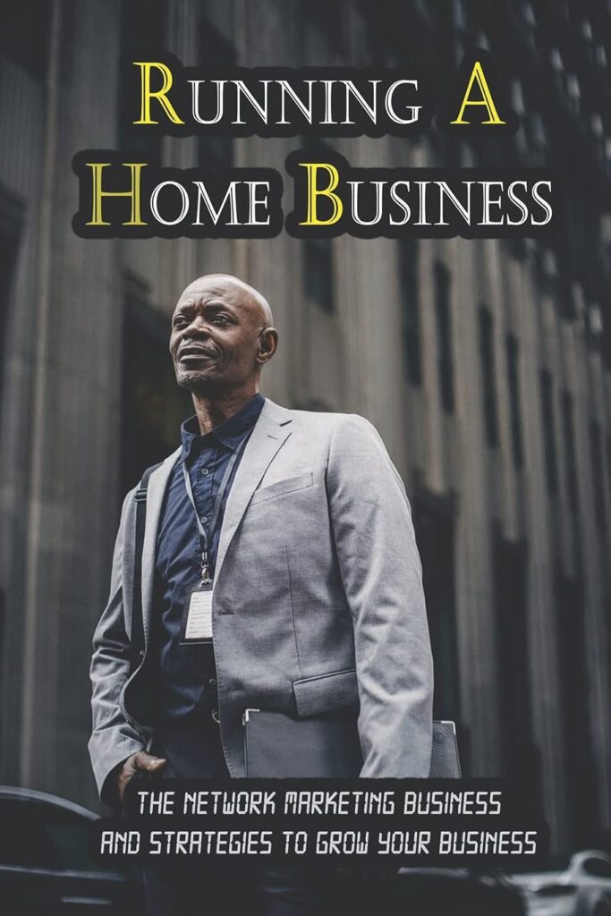 Running A Home Business: The Network Marketing Business And Strategies To Grow Your Business: Best Business To Start With Little Money