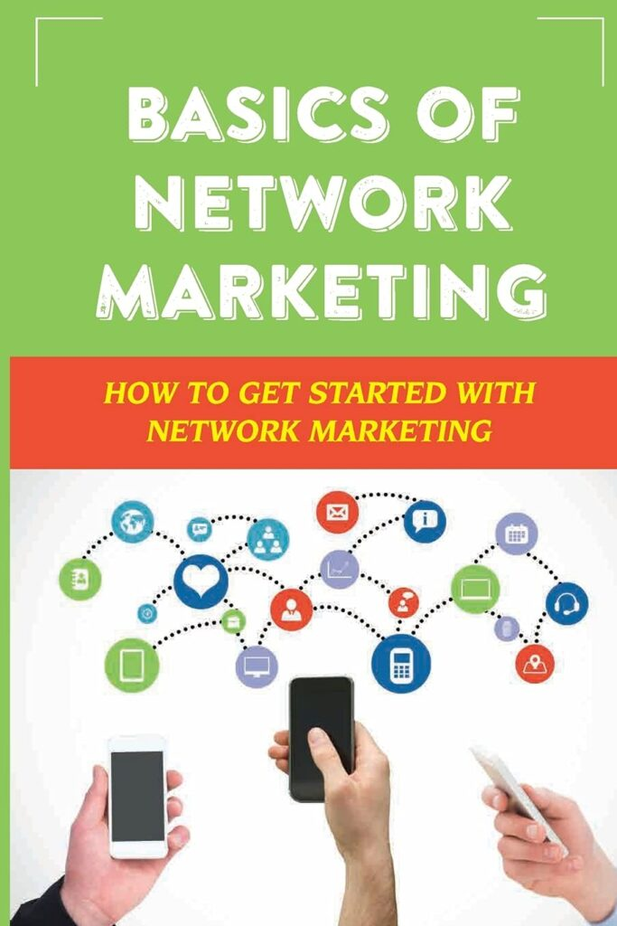 Basics Of Network Marketing: How To Get Started With Network Marketing: Achieve Success In Network Marketing Business