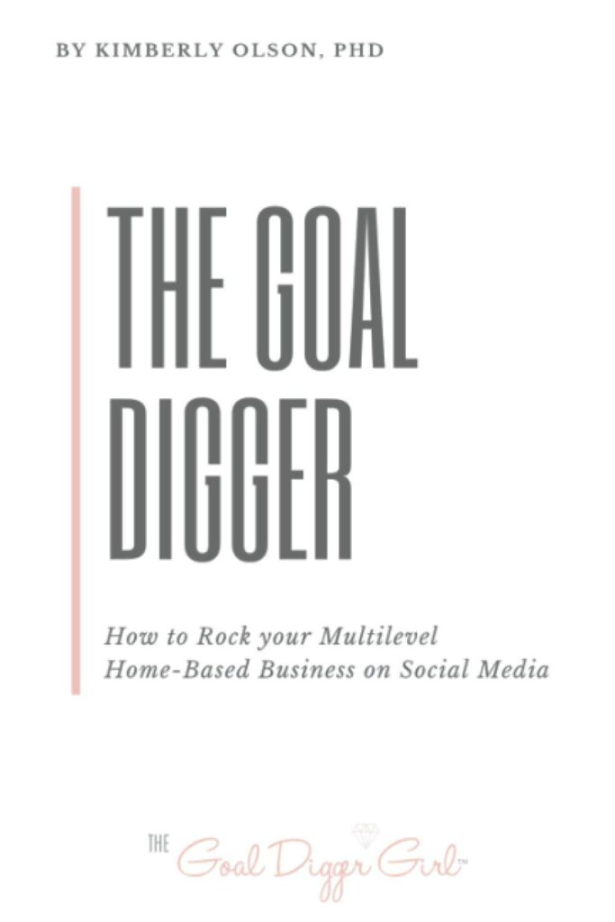 The Goal Digger: How to Rock Your Multilevel Home-Based Business on Social Media